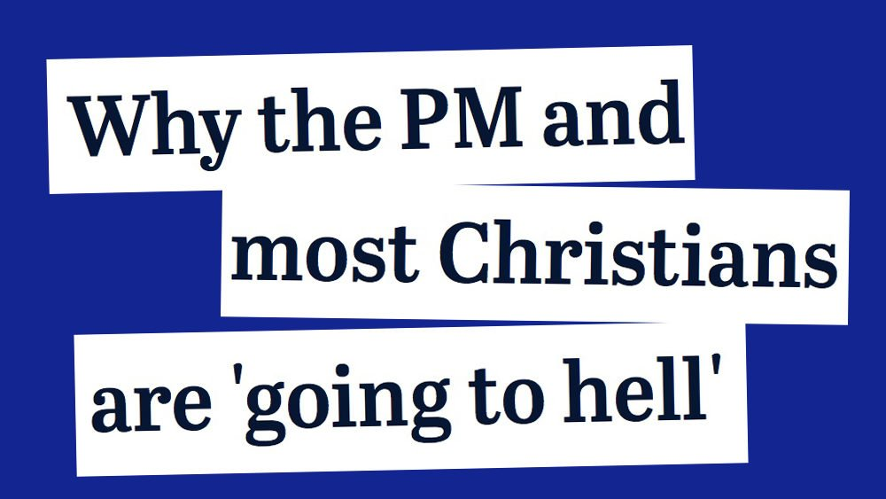 Why the PM and most Christians are going to Hell